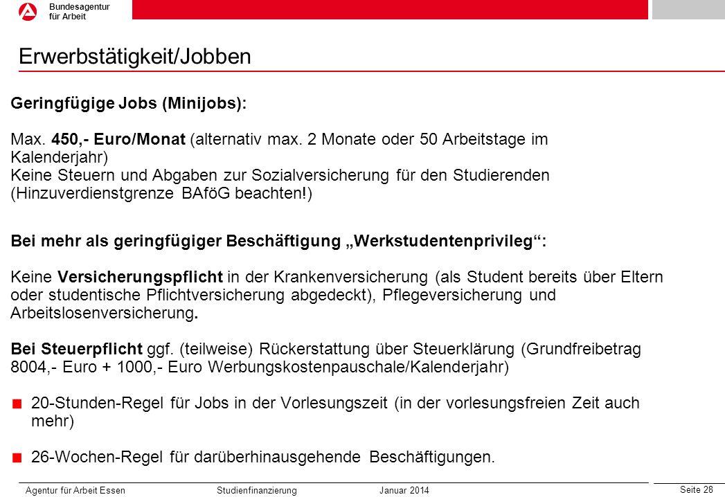 Seite 28 Bundesagentur für Arbeit Erwerbstätigkeit/Jobben Agentur für Arbeit Essen Studienfinanzierung Januar 2014 Bei mehr als geringfügiger Beschäft