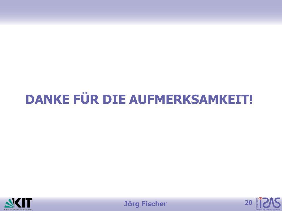 20 Jörg Fischer DANKE FÜR DIE AUFMERKSAMKEIT!