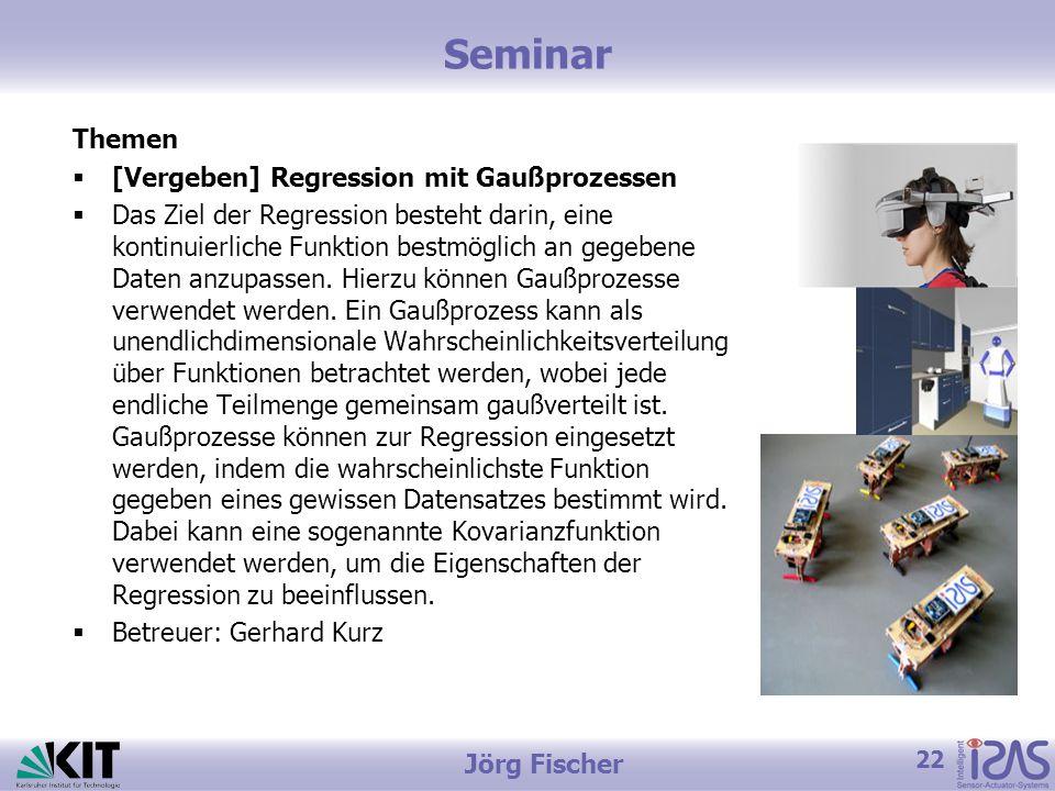 22 Jörg Fischer Seminar Themen  [Vergeben] Regression mit Gaußprozessen  Das Ziel der Regression besteht darin, eine kontinuierliche Funktion bestmöglich an gegebene Daten anzupassen.