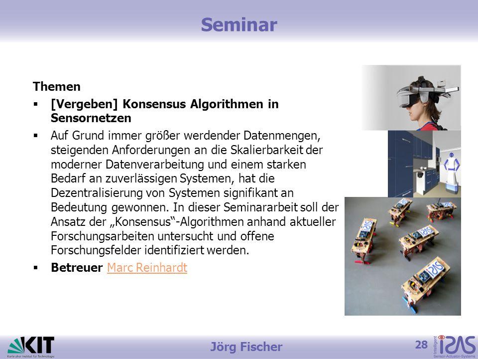 28 Jörg Fischer Seminar Themen  [Vergeben] Konsensus Algorithmen in Sensornetzen  Auf Grund immer größer werdender Datenmengen, steigenden Anforderungen an die Skalierbarkeit der moderner Datenverarbeitung und einem starken Bedarf an zuverlässigen Systemen, hat die Dezentralisierung von Systemen signifikant an Bedeutung gewonnen.
