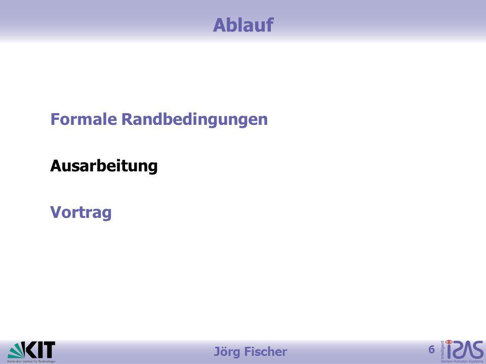 6 Jörg Fischer Ablauf Formale Randbedingungen Ausarbeitung Vortrag