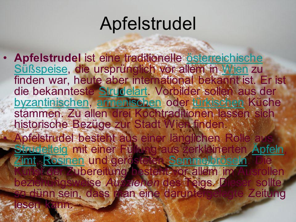 Apfelstrudel Apfelstrudel ist eine traditionelle österreichische Süßspeise, die ursprünglich vor allem in Wien zu finden war, heute aber international
