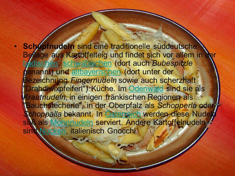 Schupfnudeln sind eine traditionelle süddeutsche Beilage aus Kartoffelteig und findet sich vor allem in der badischen, schwäbischen (dort auch Bubespi