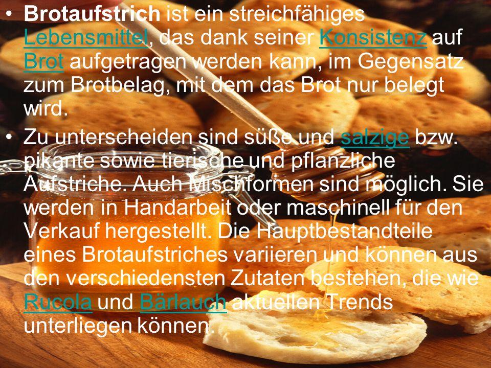 Brotaufstrich ist ein streichfähiges Lebensmittel, das dank seiner Konsistenz auf Brot aufgetragen werden kann, im Gegensatz zum Brotbelag, mit dem da