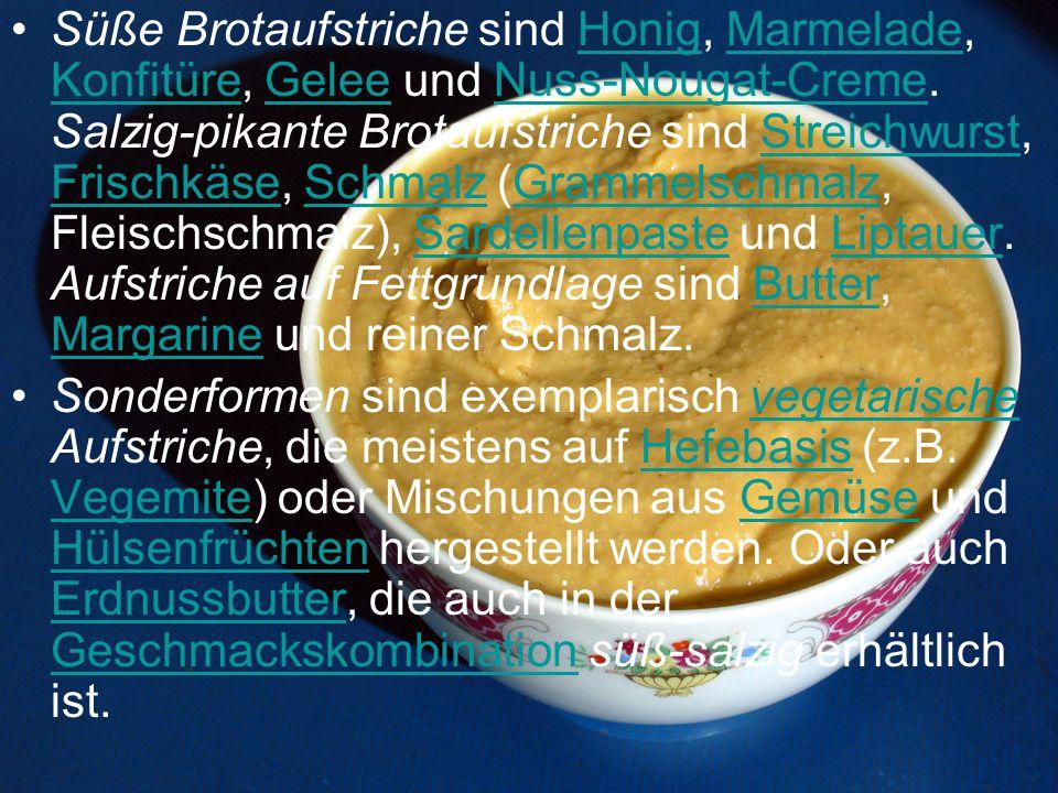 Süße Brotaufstriche sind Honig, Marmelade, Konfitüre, Gelee und Nuss-Nougat-Creme. Salzig-pikante Brotaufstriche sind Streichwurst, Frischkäse, Schmal