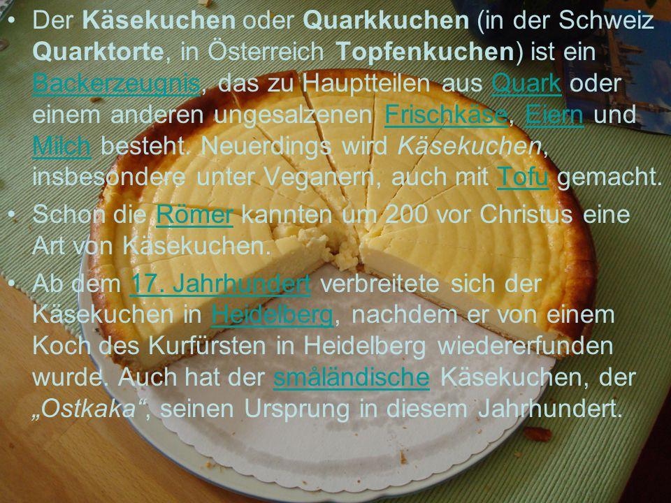 Der Käsekuchen oder Quarkkuchen (in der Schweiz Quarktorte, in Österreich Topfenkuchen) ist ein Backerzeugnis, das zu Hauptteilen aus Quark oder einem