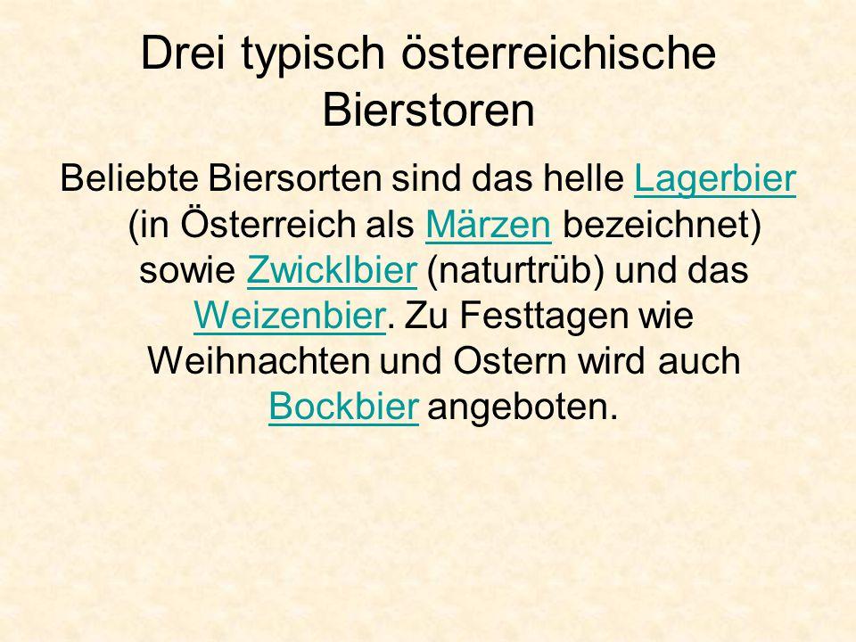Drei typisch österreichische Bierstoren Beliebte Biersorten sind das helle Lagerbier (in Österreich als Märzen bezeichnet) sowie Zwicklbier (naturtrüb