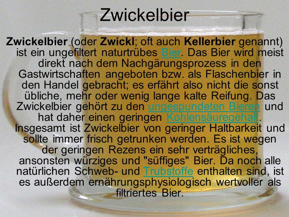 Zwickelbier Zwickelbier (oder Zwickl; oft auch Kellerbier genannt) ist ein ungefiltert naturtrübes Bier. Das Bier wird meist direkt nach dem Nachgärun