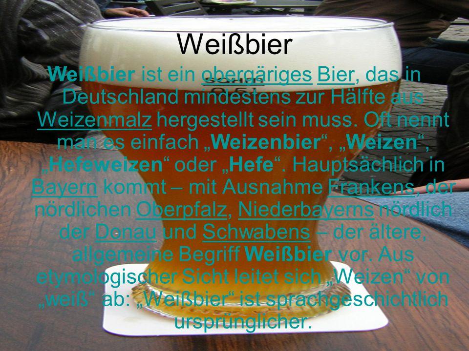"""Weißbier Weißbier ist ein obergäriges Bier, das in Deutschland mindestens zur Hälfte aus Weizenmalz hergestellt sein muss. Oft nennt man es einfach """"W"""