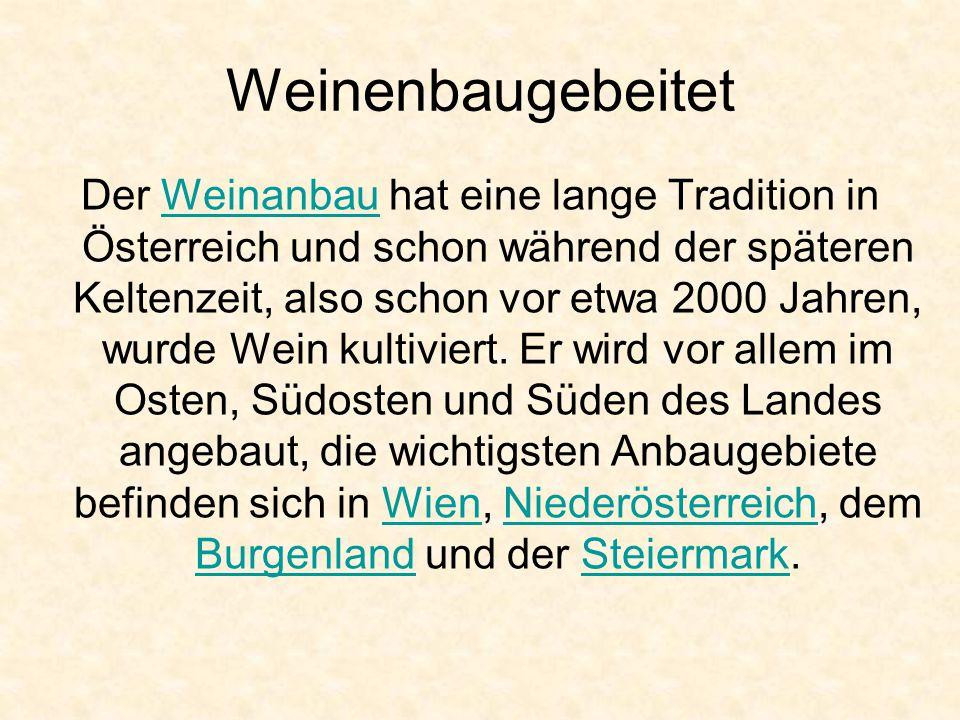 Weinenbaugebeitet Der Weinanbau hat eine lange Tradition in Österreich und schon während der späteren Keltenzeit, also schon vor etwa 2000 Jahren, wur