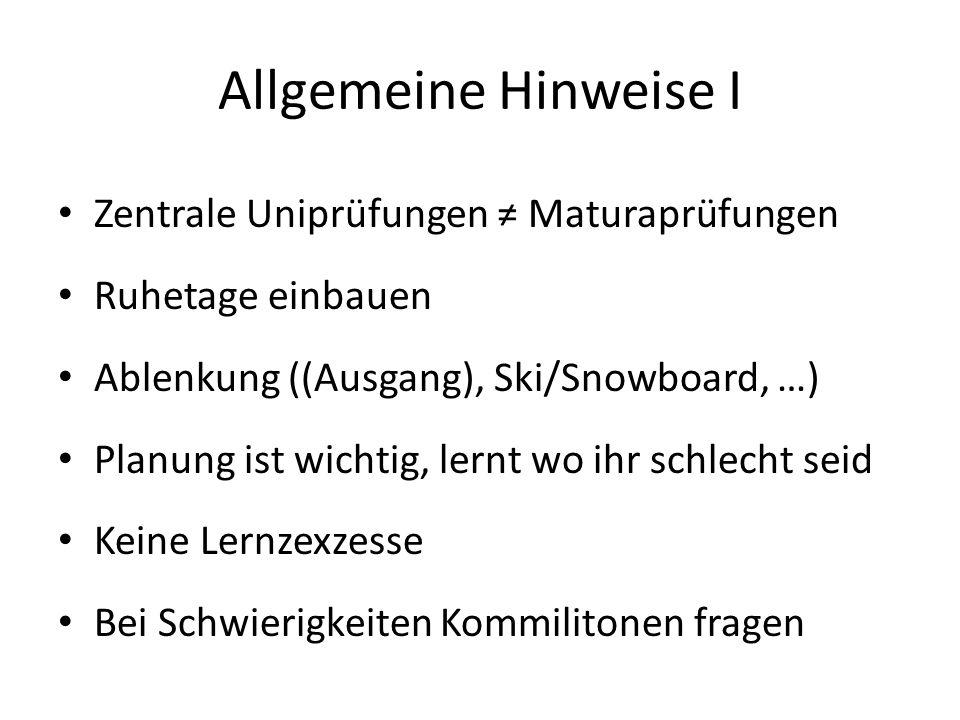 Allgemeine Hinweise I Zentrale Uniprüfungen ≠ Maturaprüfungen Ruhetage einbauen Ablenkung ((Ausgang), Ski/Snowboard, …) Planung ist wichtig, lernt wo