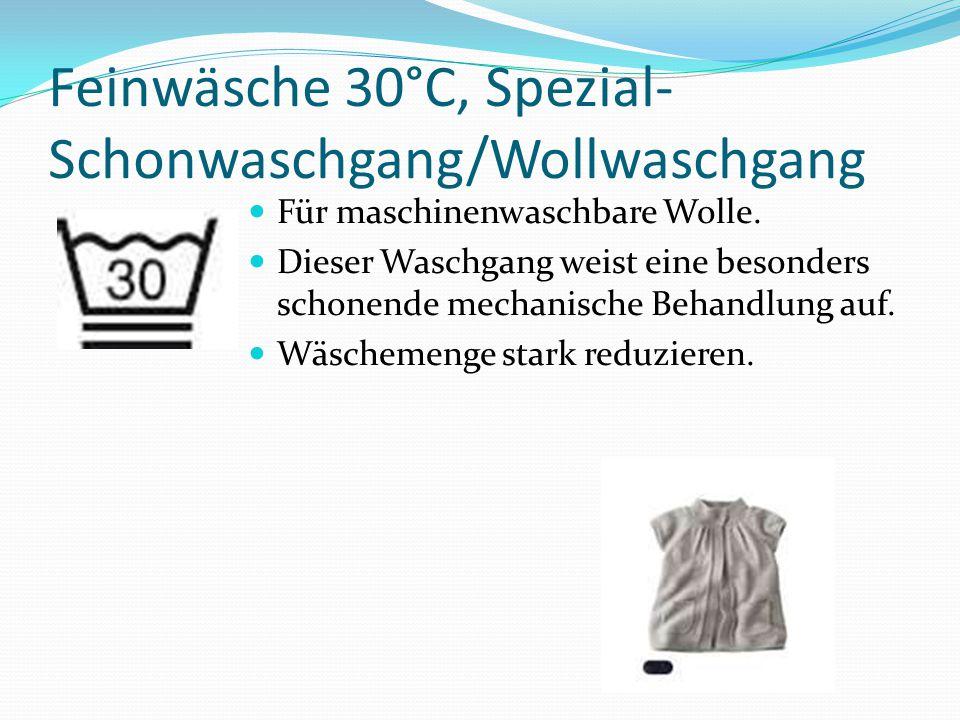 Feinwäsche 30°C, Spezial- Schonwaschgang/Wollwaschgang Für maschinenwaschbare Wolle. Dieser Waschgang weist eine besonders schonende mechanische Behan