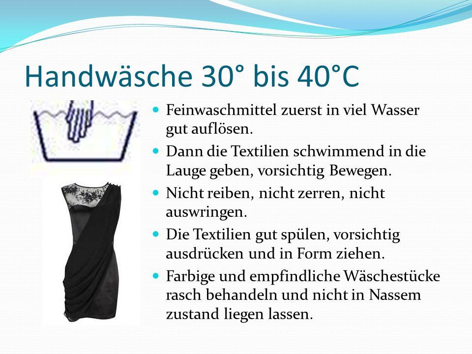 Handwäsche 30° bis 40°C Feinwaschmittel zuerst in viel Wasser gut auflösen. Dann die Textilien schwimmend in die Lauge geben, vorsichtig Bewegen. Nich