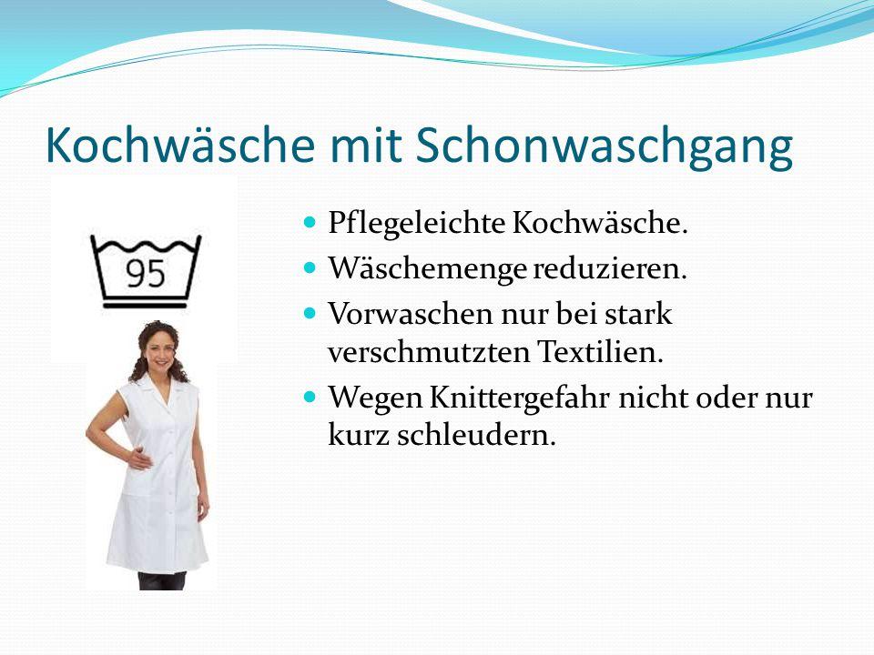 Kochwäsche mit Schonwaschgang Pflegeleichte Kochwäsche. Wäschemenge reduzieren. Vorwaschen nur bei stark verschmutzten Textilien. Wegen Knittergefahr