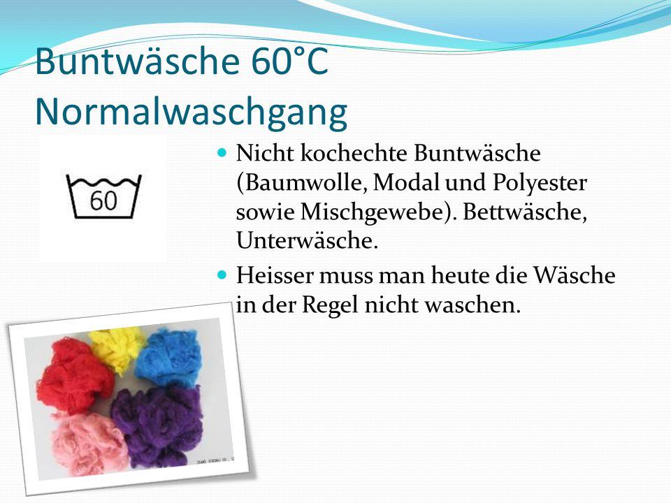 Buntwäsche 60°C Normalwaschgang Nicht kochechte Buntwäsche (Baumwolle, Modal und Polyester sowie Mischgewebe). Bettwäsche, Unterwäsche. Heisser muss m