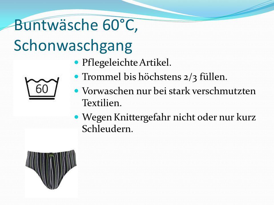 Buntwäsche 60°C, Schonwaschgang Pflegeleichte Artikel. Trommel bis höchstens 2/3 füllen. Vorwaschen nur bei stark verschmutzten Textilien. Wegen Knitt
