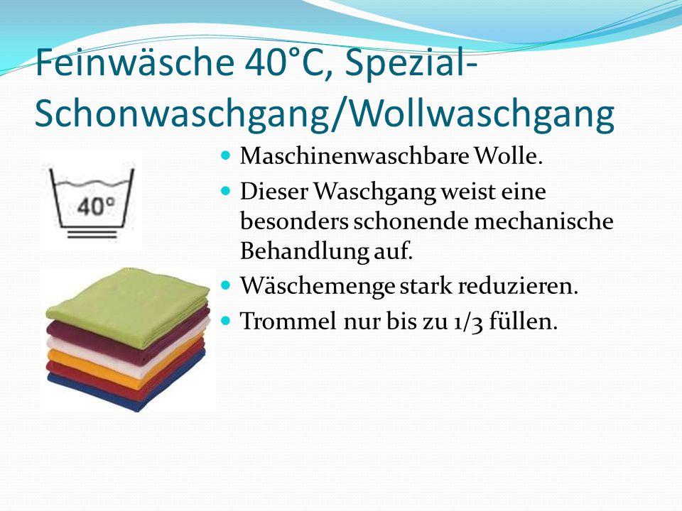 Feinwäsche 40°C, Spezial- Schonwaschgang/Wollwaschgang Maschinenwaschbare Wolle. Dieser Waschgang weist eine besonders schonende mechanische Behandlun
