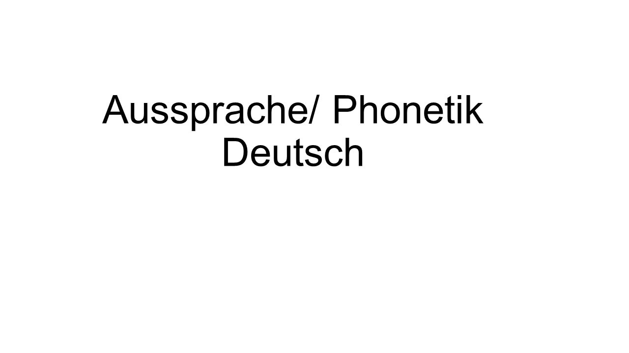 Aussprache/ Phonetik Deutsch