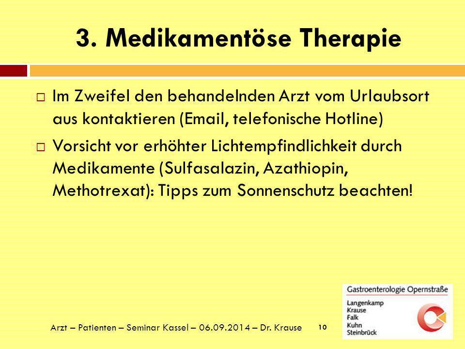 3. Medikamentöse Therapie  Im Zweifel den behandelnden Arzt vom Urlaubsort aus kontaktieren (Email, telefonische Hotline)  Vorsicht vor erhöhter Lic