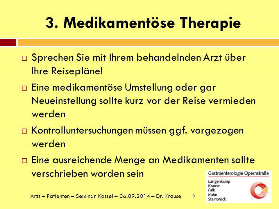 3. Medikamentöse Therapie  Sprechen Sie mit Ihrem behandelnden Arzt über Ihre Reisepläne!  Eine medikamentöse Umstellung oder gar Neueinstellung sol