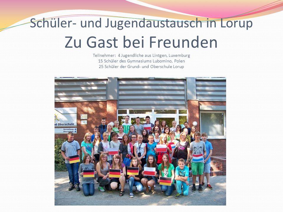Schüler- und Jugendaustausch in Lorup Zu Gast bei Freunden Teilnehmer: 4 Jugendliche aus Lintgen, Luxemburg 15 Schüler des Gymnasiums Lubomino, Polen