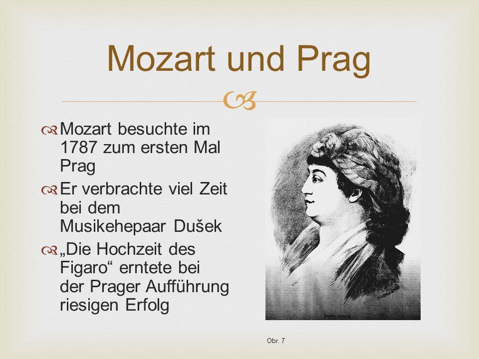 """ Mozart und Prag  Mozart besuchte im 1787 zum ersten Mal Prag  Er verbrachte viel Zeit bei dem Musikehepaar Dušek  """"Die Hochzeit des Figaro erntete bei der Prager Aufführung riesigen Erfolg Obr."""