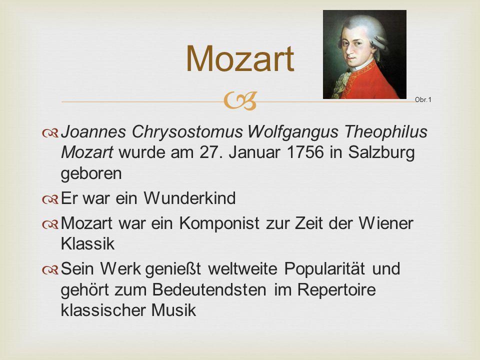  Joannes Chrysostomus Wolfgangus Theophilus Mozart wurde am 27. Januar 1756 in Salzburg geboren  Er war ein Wunderkind  Mozart war ein Komponist