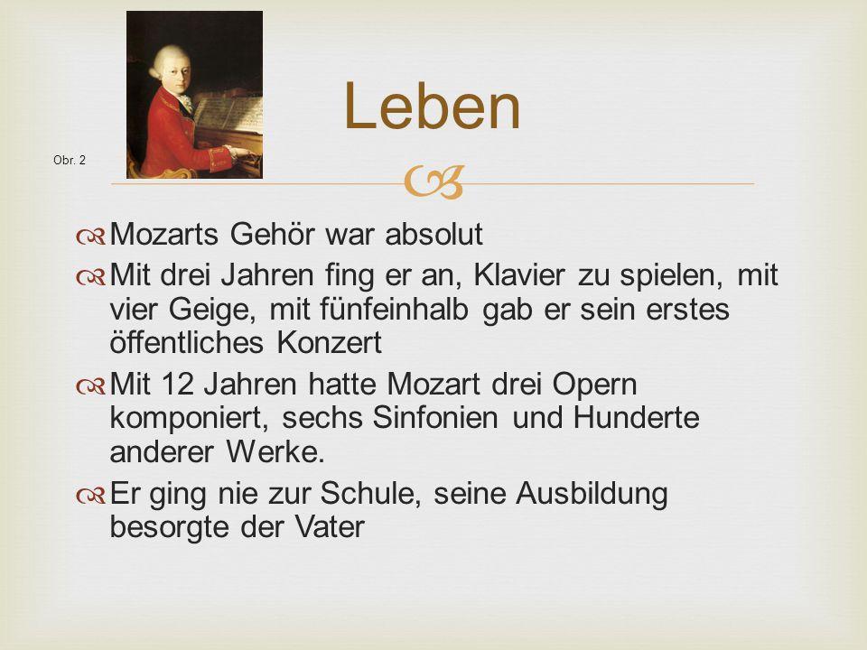   Mozarts Gehör war absolut  Mit drei Jahren fing er an, Klavier zu spielen, mit vier Geige, mit fünfeinhalb gab er sein erstes öffentliches Konzer