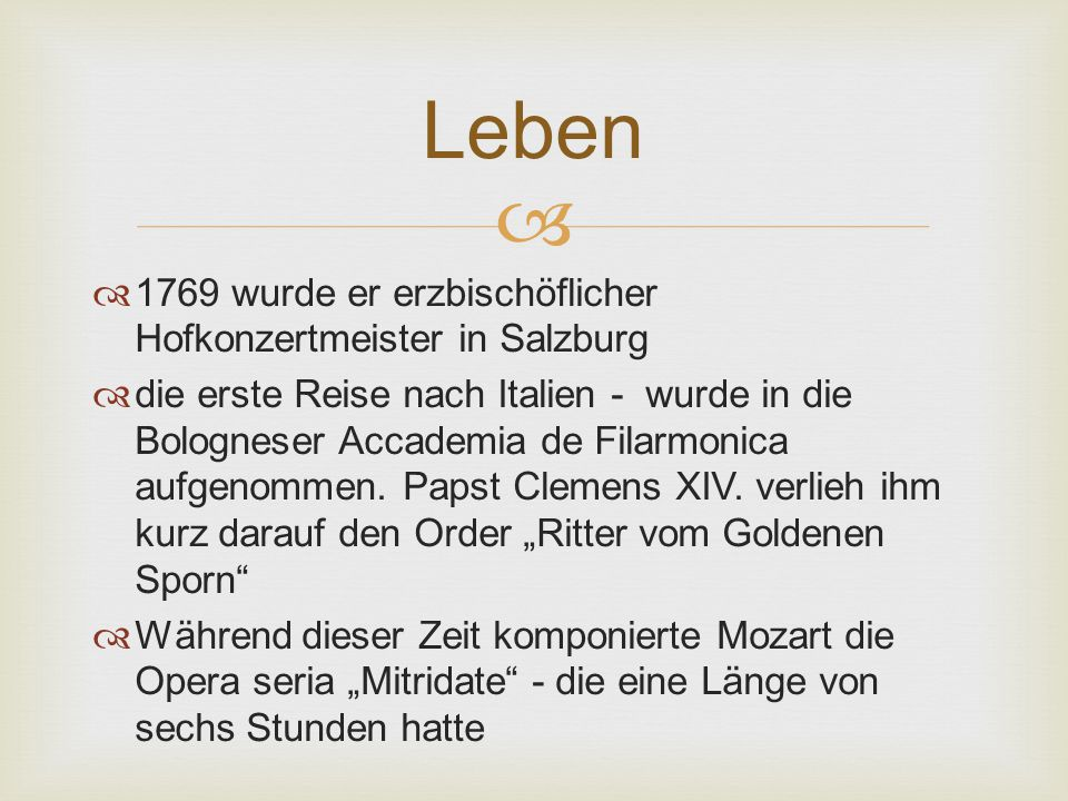   1769 wurde er erzbischöflicher Hofkonzertmeister in Salzburg  die erste Reise nach Italien - wurde in die Bologneser Accademia de Filarmonica aufgenommen.