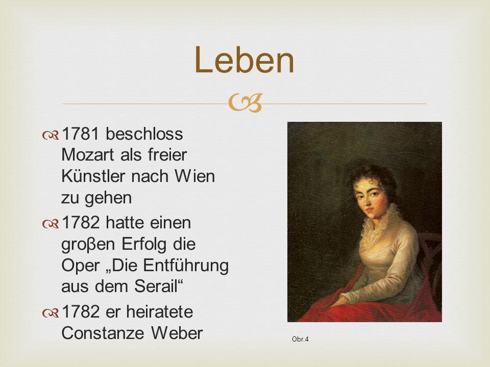 """  1781 beschloss Mozart als freier Künstler nach Wien zu gehen  1782 hatte einen groβen Erfolg die Oper """"Die Entführung aus dem Serail  1782 er heiratete Constanze Weber Obr.4"""