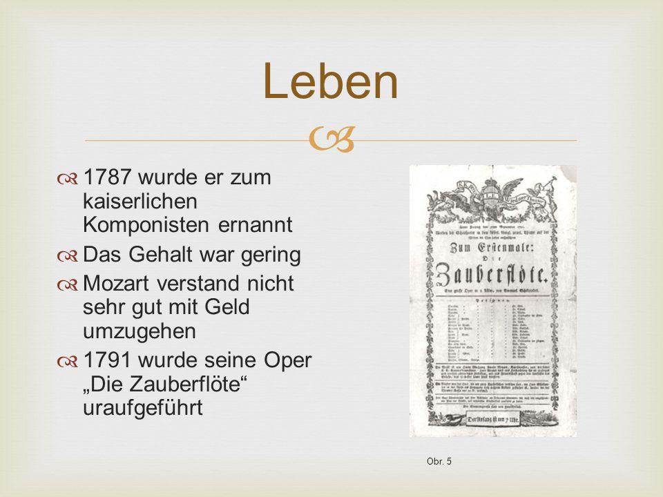  Leben  1787 wurde er zum kaiserlichen Komponisten ernannt  Das Gehalt war gering  Mozart verstand nicht sehr gut mit Geld umzugehen  1791 wurde