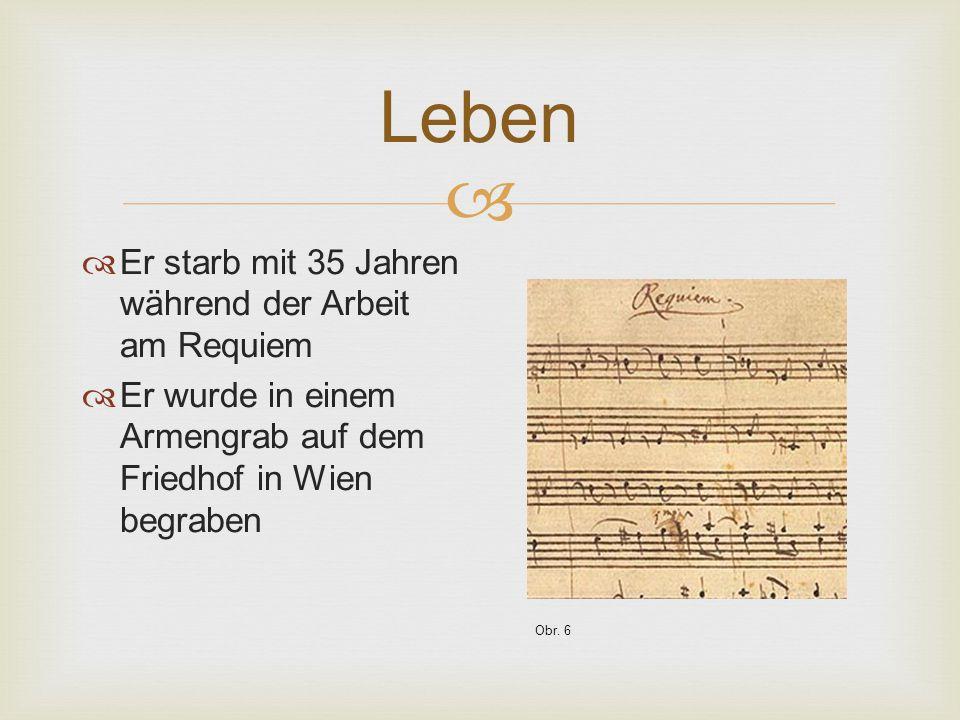  Leben  Er starb mit 35 Jahren während der Arbeit am Requiem  Er wurde in einem Armengrab auf dem Friedhof in Wien begraben Obr. 6