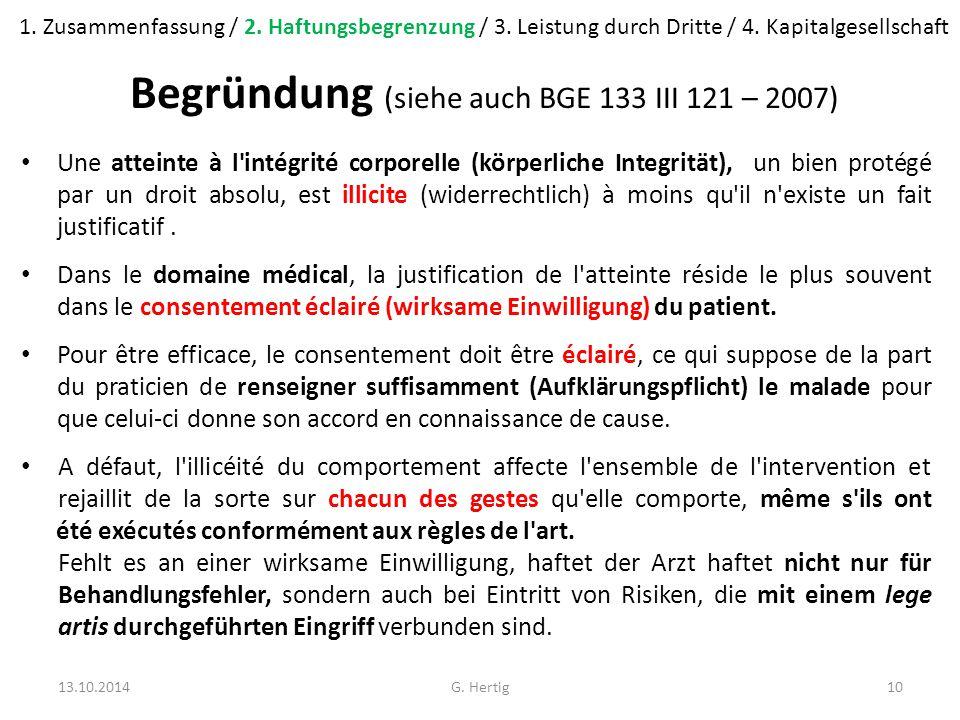 Begründung (siehe auch BGE 133 III 121 – 2007) Une atteinte à l intégrité corporelle (körperliche Integrität), un bien protégé par un droit absolu, est illicite (widerrechtlich) à moins qu il n existe un fait justificatif.