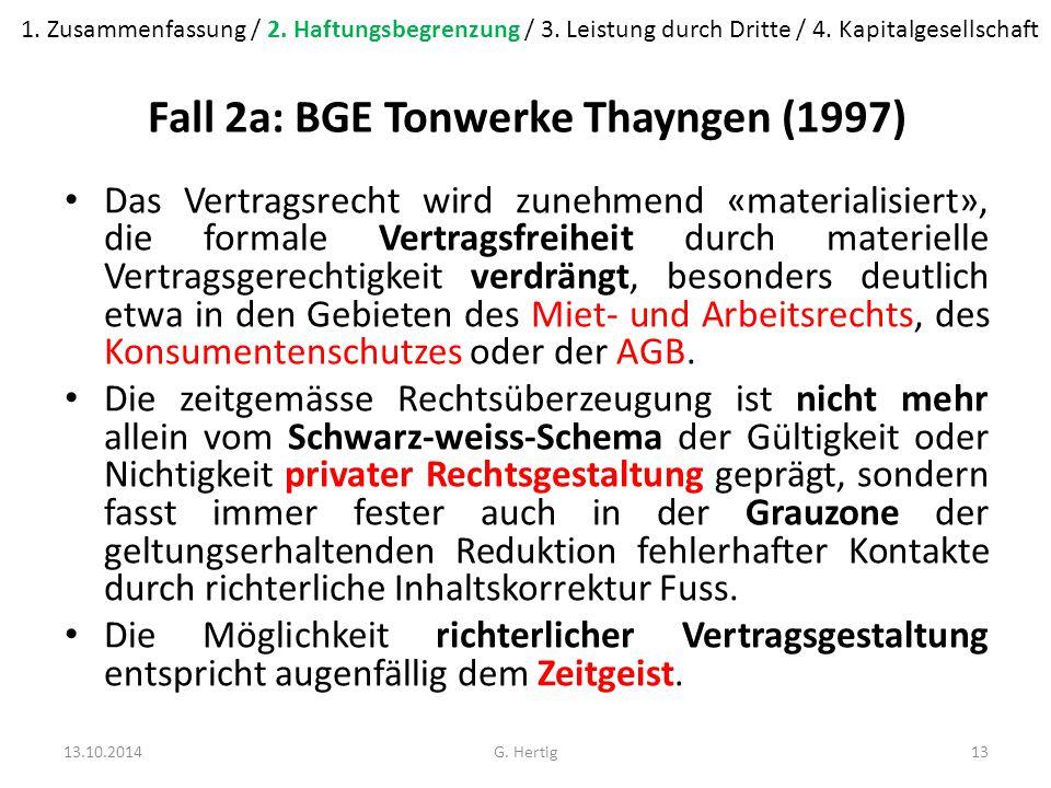 Fall 2a: BGE Tonwerke Thayngen (1997) Das Vertragsrecht wird zunehmend «materialisiert», die formale Vertragsfreiheit durch materielle Vertragsgerechtigkeit verdrängt, besonders deutlich etwa in den Gebieten des Miet- und Arbeitsrechts, des Konsumentenschutzes oder der AGB.