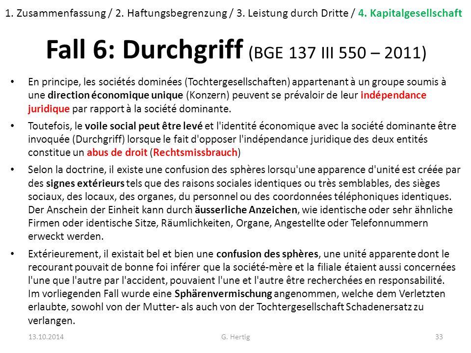 Fall 6: Durchgriff (BGE 137 III 550 – 2011) En principe, les sociétés dominées (Tochtergesellschaften) appartenant à un groupe soumis à une direction économique unique (Konzern) peuvent se prévaloir de leur indépendance juridique par rapport à la société dominante.