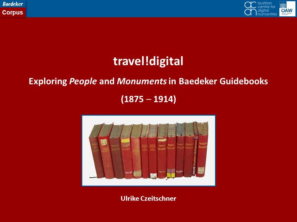 Ulrike Czeitschner travel!digital Exploring People and Monuments in Baedeker Guidebooks (1875 – 1914)