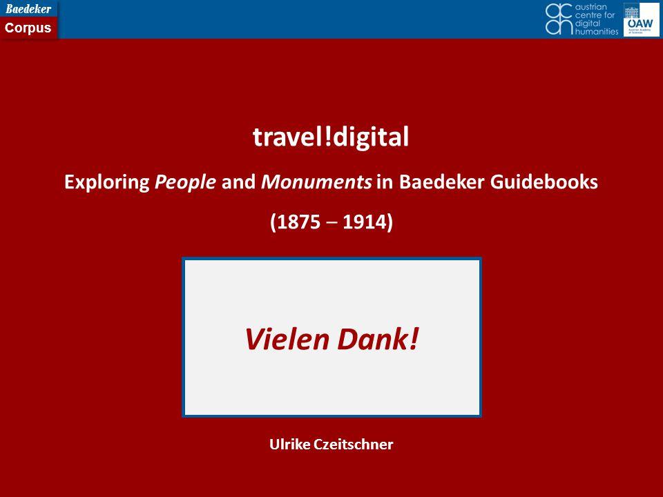 Ulrike Czeitschner travel!digital Exploring People and Monuments in Baedeker Guidebooks (1875 – 1914) Vielen Dank!
