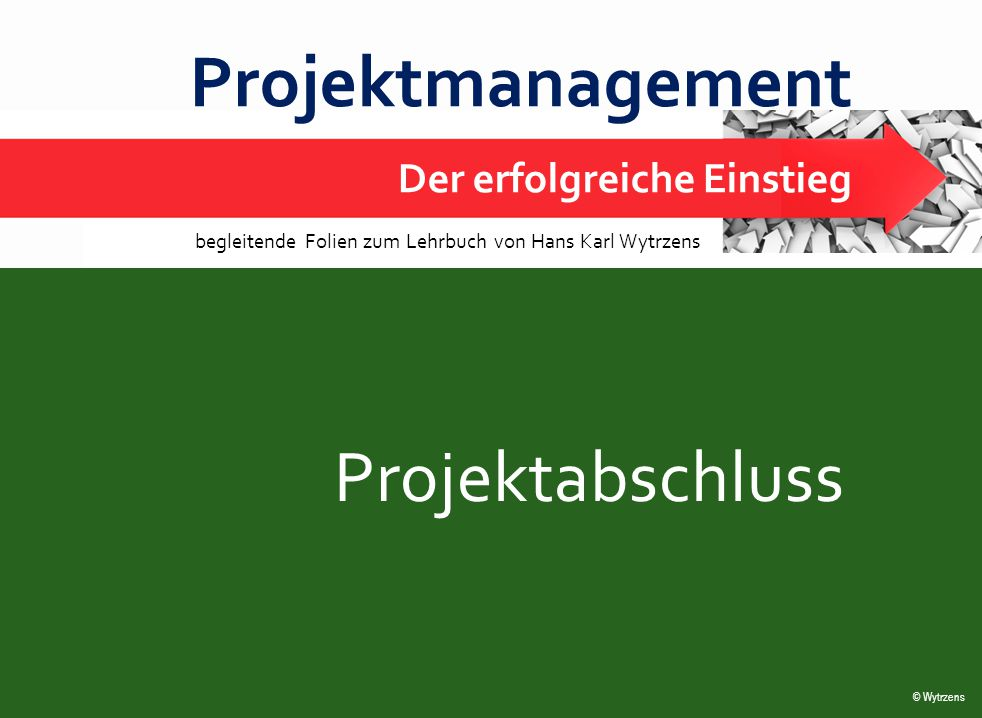 © Wytrzens Projektabschluss Übersicht – Projektabschluss  Endabnahme der Projektergebnisse und Restmängelbehebung  Projektendabrechnung, Rückschau und Feedback  Auflösung der Projektorganisation 2