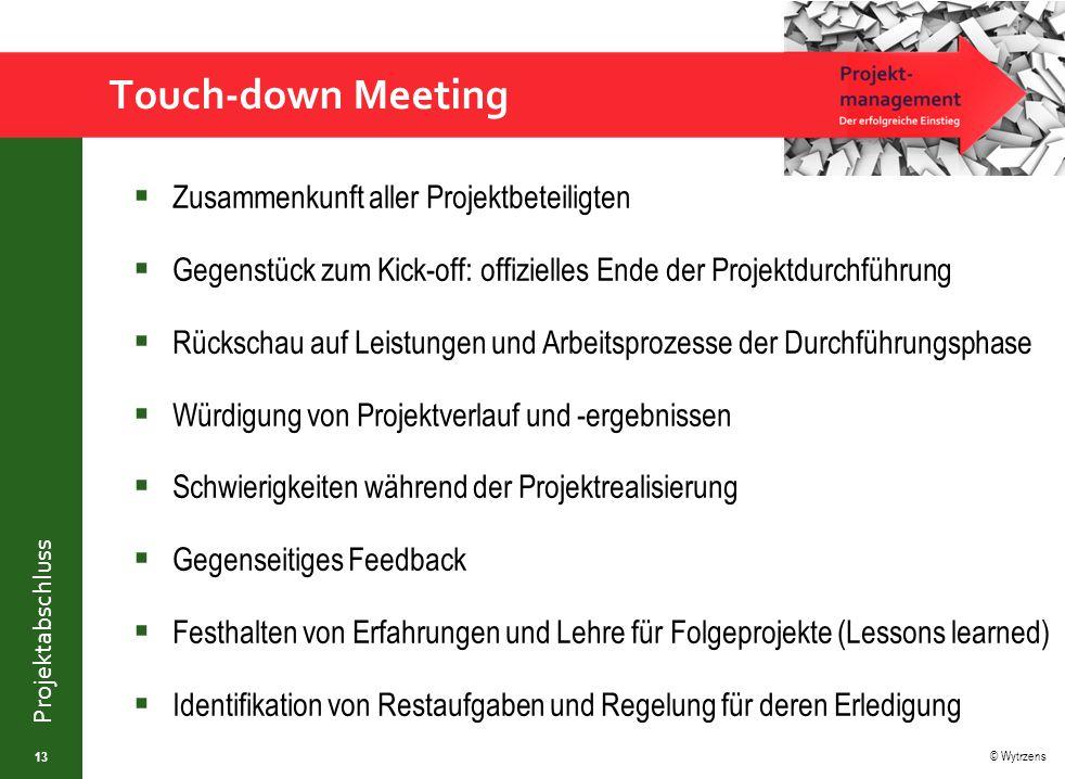 © Wytrzens Projektabschluss Touch-down Meeting  Zusammenkunft aller Projektbeteiligten  Gegenstück zum Kick-off: offizielles Ende der Projektdurchfü