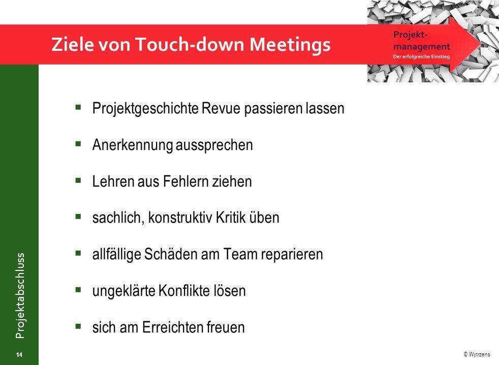 © Wytrzens Projektabschluss Ziele von Touch-down Meetings  Projektgeschichte Revue passieren lassen  Anerkennung aussprechen  Lehren aus Fehlern zi