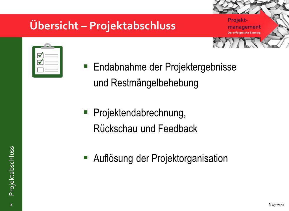 © Wytrzens Projektabschluss Übersicht – Projektabschluss  Endabnahme der Projektergebnisse und Restmängelbehebung  Projektendabrechnung, Rückschau u