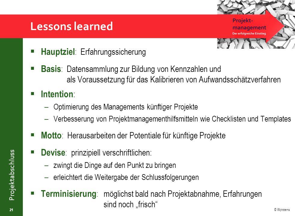 © Wytrzens Projektabschluss Lessons learned  Hauptziel : Erfahrungssicherung  Basis :Datensammlung zur Bildung von Kennzahlen und als Voraussetzung