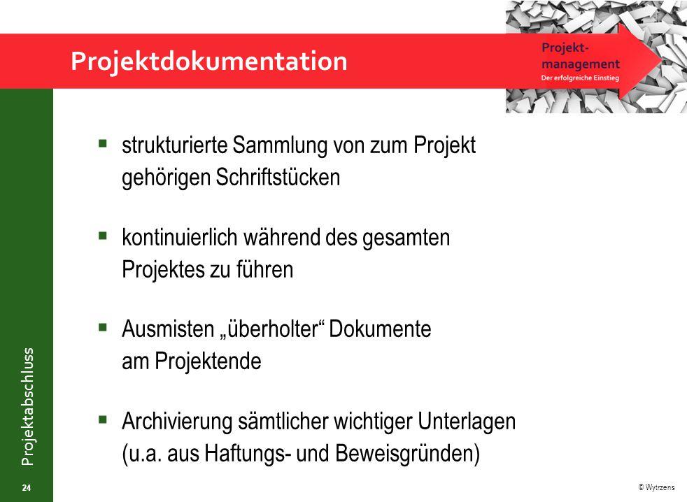 © Wytrzens Projektabschluss Projektdokumentation  strukturierte Sammlung von zum Projekt gehörigen Schriftstücken  kontinuierlich während des gesamt