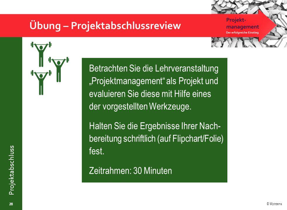 """© Wytrzens Projektabschluss Übung – Projektabschlussreview 28 Betrachten Sie die Lehrveranstaltung """"Projektmanagement"""" als Projekt und evaluieren Sie"""
