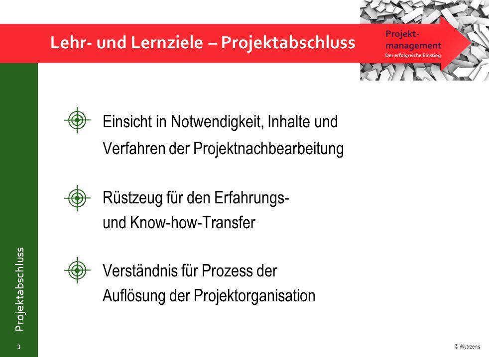 © Wytrzens Projektabschluss Lehr- und Lernziele – Projektabschluss 3 Einsicht in Notwendigkeit, Inhalte und Verfahren der Projektnachbearbeitung Rüstz