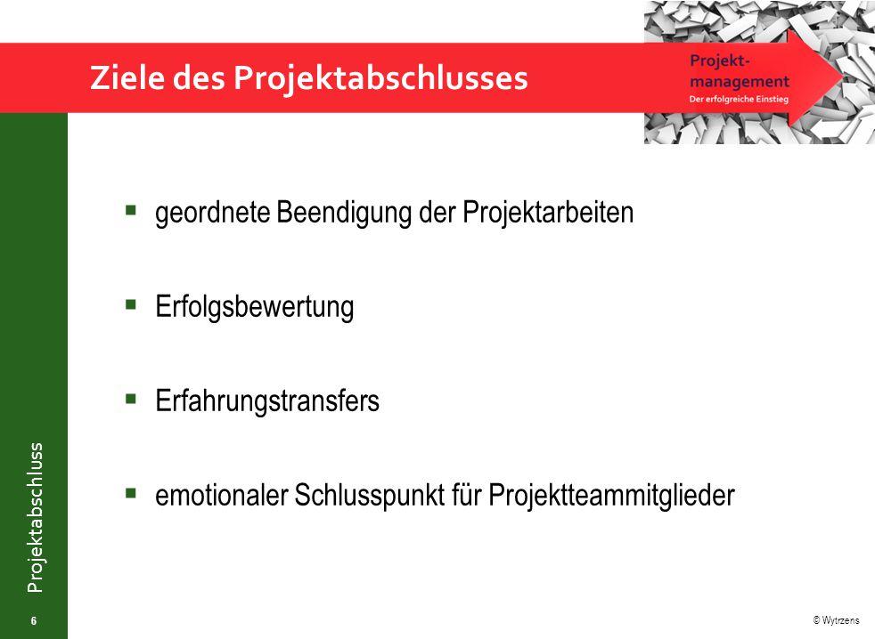 © Wytrzens Projektabschluss Ziele des Projektabschlusses  geordnete Beendigung der Projektarbeiten  Erfolgsbewertung  Erfahrungstransfers  emotion
