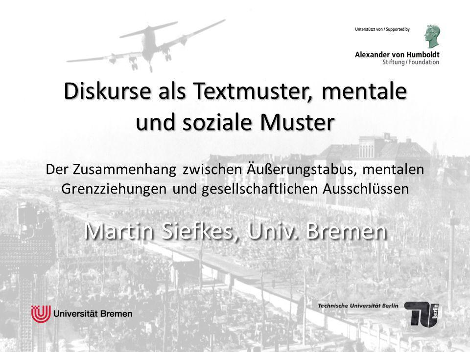 Diskurse als Textmuster, mentale und soziale Muster Diskurse als Textmuster, mentale und soziale Muster Der Zusammenhang zwischen Äußerungstabus, ment