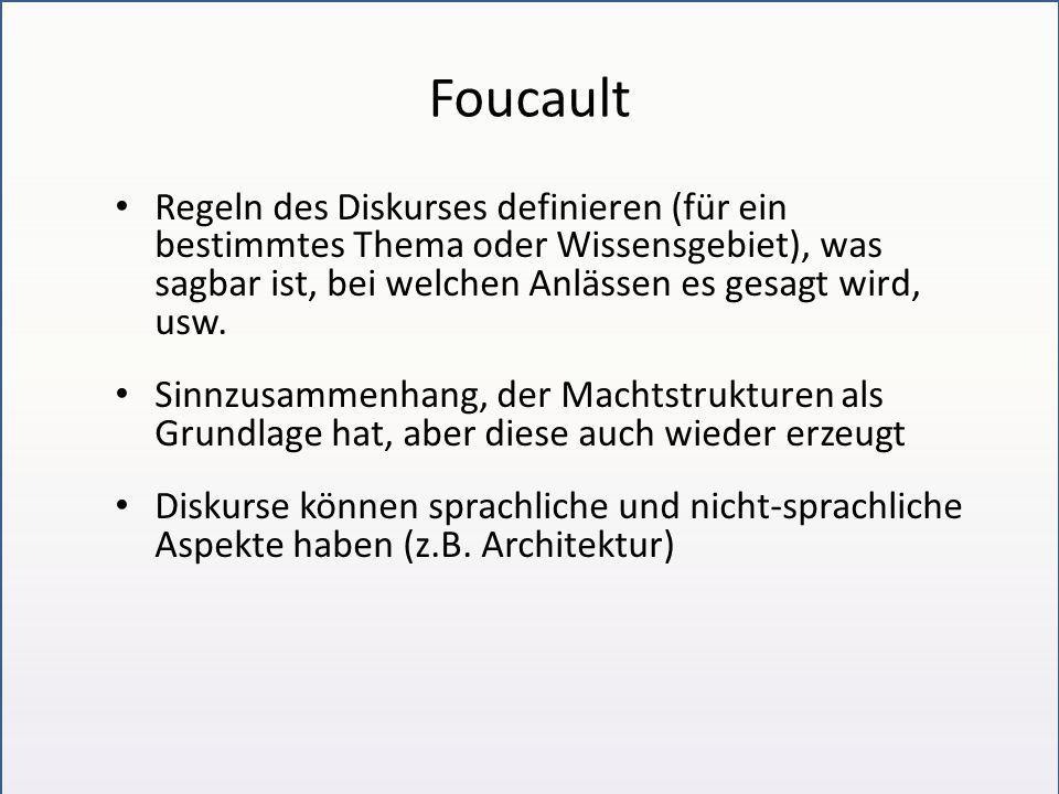 Foucault Regeln des Diskurses definieren (für ein bestimmtes Thema oder Wissensgebiet), was sagbar ist, bei welchen Anlässen es gesagt wird, usw. Sinn
