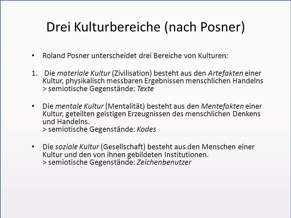 Drei Kulturbereiche (nach Posner) Roland Posner unterscheidet drei Bereiche von Kulturen: 1. Die materiale Kultur (Zivilisation) besteht aus den Artef