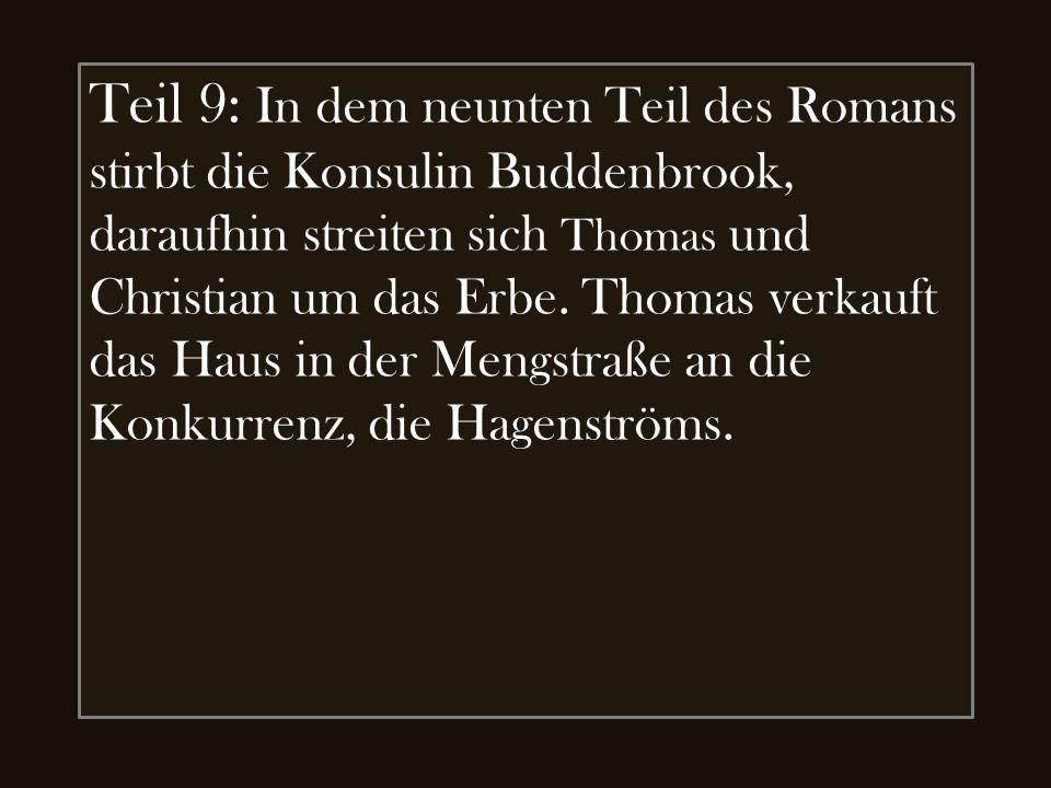 Teil 9: In dem neunten Teil des Romans stirbt die Konsulin Buddenbrook, daraufhin streiten sich Thomas und Christian um das Erbe. Thomas verkauft das